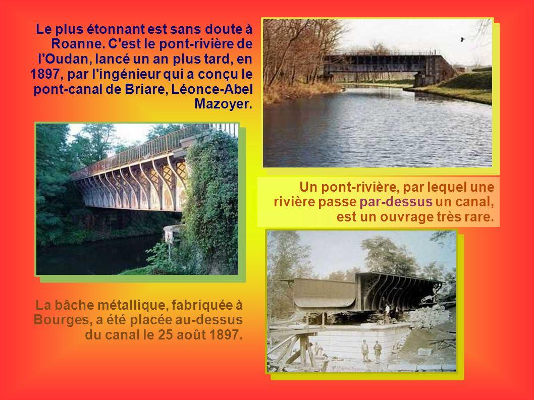 Le plus étonnant est sans doute à Roanne. C'est le pont-rivière de l'Oudan, lancé un an plus tard, en 1897, par l'ingénieur qui a conçu le pont-canal