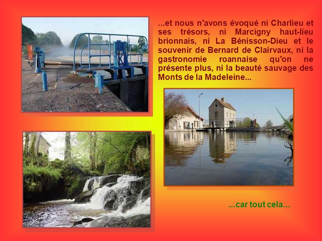 ...et nous n'avons évoqué ni Charlieu et ses trésors, ni Marcigny haut-lieu brionnais, ni La Bénisson-Dieu et le souvenir de Bernard de Clairvaux, ni