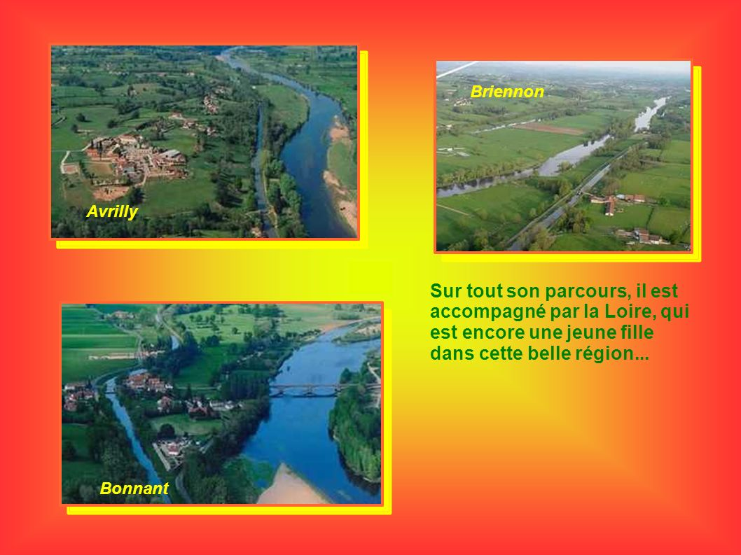 Sur tout son parcours, il est accompagné par la Loire, qui est encore une jeune fille dans cette belle région... Avrilly Briennon Bonnant