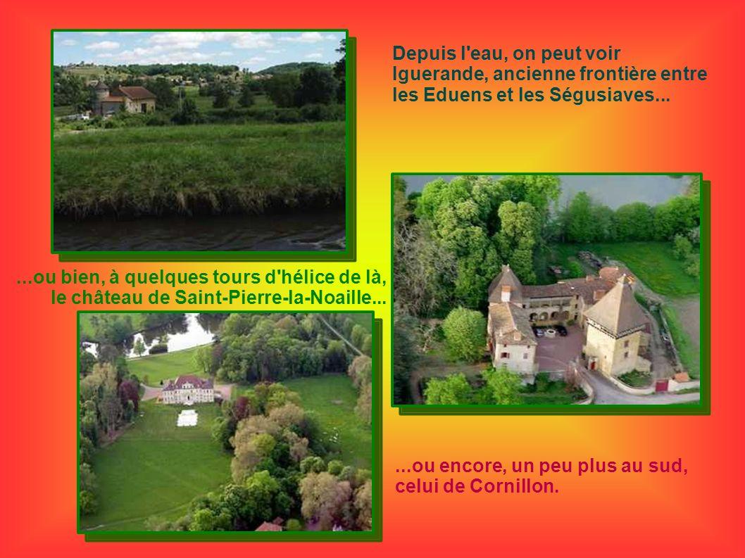 Depuis l'eau, on peut voir Iguerande, ancienne frontière entre les Eduens et les Ségusiaves......ou bien, à quelques tours d'hélice de là, le château