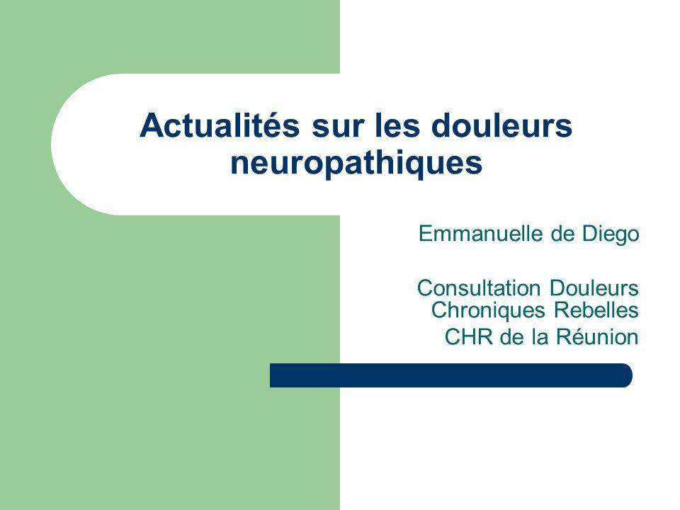 Actualités sur les douleurs neuropathiques Emmanuelle de Diego Consultation Douleurs Chroniques Rebelles CHR de la Réunion