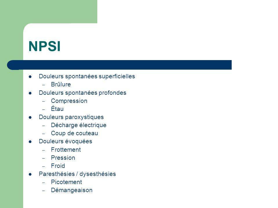 NPSI Douleurs spontanées superficielles – Brûlure Douleurs spontanées profondes – Compression – Étau Douleurs paroxystiques – Décharge électrique – Co