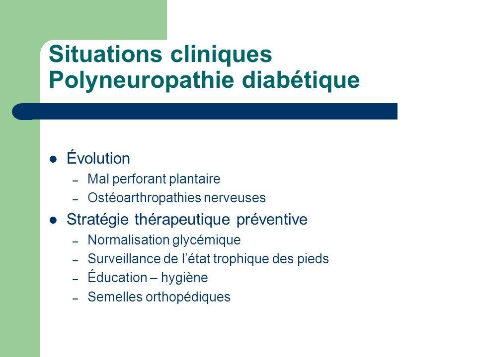 Situations cliniques Polyneuropathie diabétique Évolution – Mal perforant plantaire – Ostéoarthropathies nerveuses Stratégie thérapeutique préventive