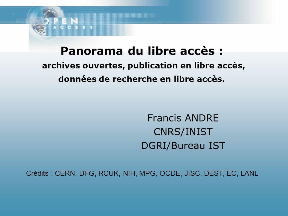 Panorama du libre accès : archives ouvertes, publication en libre accès, données de recherche en libre accès. Francis ANDRE CNRS/INIST DGRI/Bureau IST