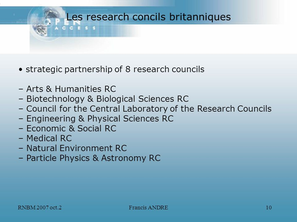 RNBM 2007 oct.2Francis ANDRE10 Les research concils britanniques strategic partnership of 8 research councils – Arts & Humanities RC – Biotechnology &