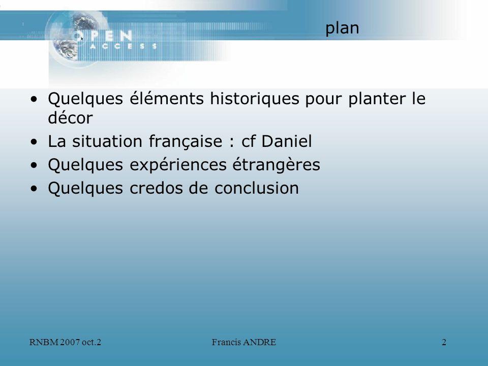 RNBM 2007 oct.2Francis ANDRE2 plan Quelques éléments historiques pour planter le décor La situation française : cf Daniel Quelques expériences étrangè