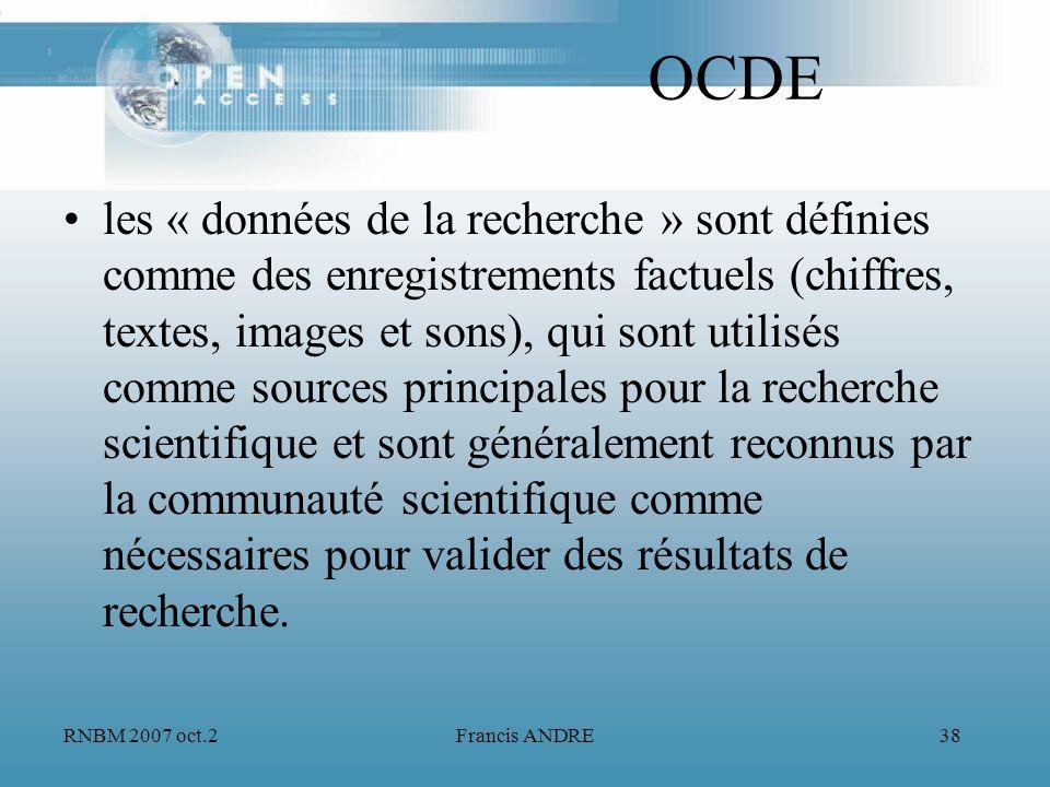 RNBM 2007 oct.2Francis ANDRE38 OCDE les « données de la recherche » sont définies comme des enregistrements factuels (chiffres, textes, images et sons