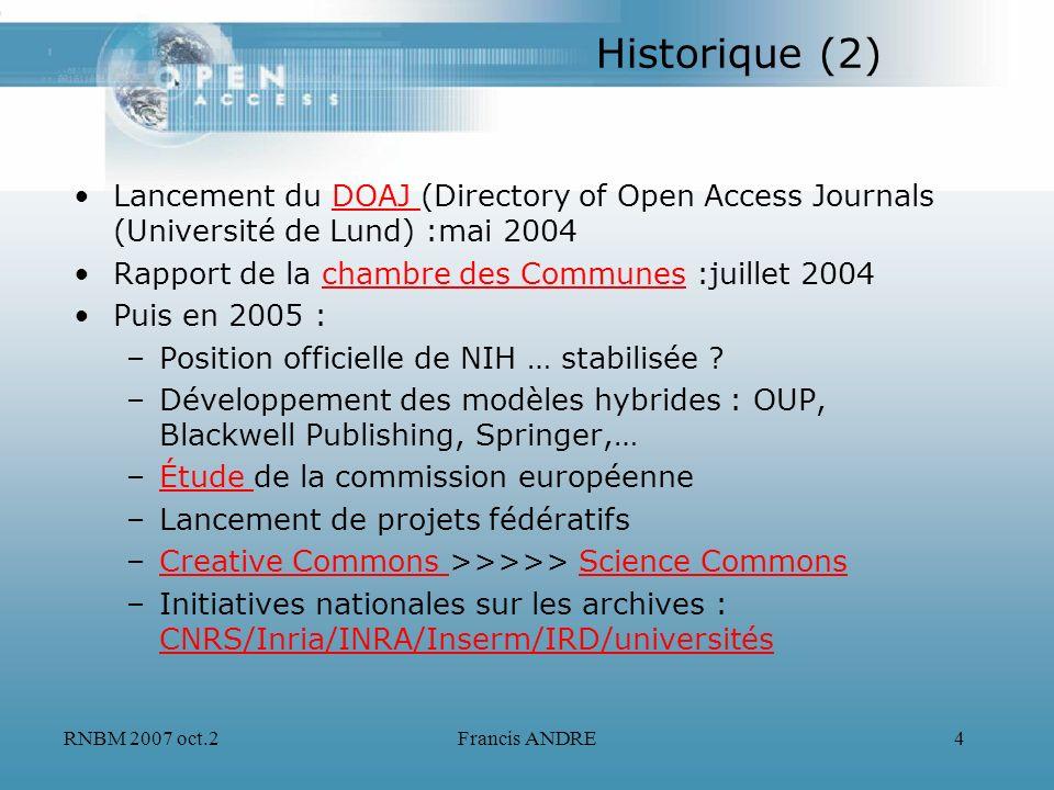RNBM 2007 oct.2Francis ANDRE5 Historique (3) Signature de laccord national de développement dune plateforme partagée 2006 Conférence internationale Bruxelles : mars 2007Conférence SCOAP3 initié par le CERN : 2007SCOAP3 Berlin5 à Padoue septembre 2007 : open access + open dataBerlin5 libreacces.inist.fr