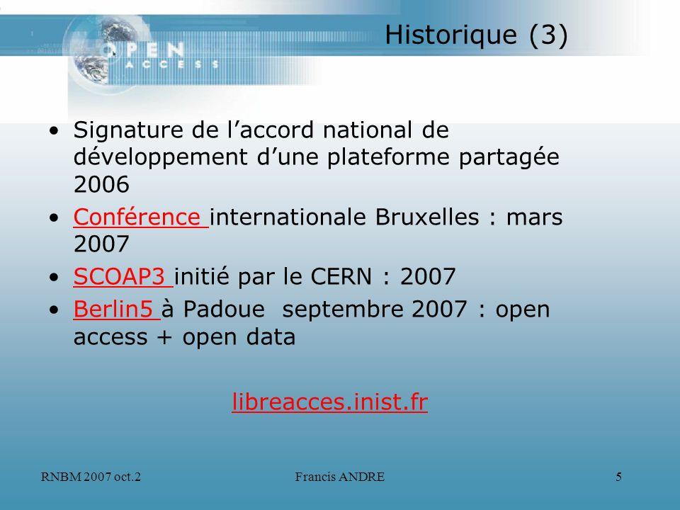 RNBM 2007 oct.2Francis ANDRE5 Historique (3) Signature de laccord national de développement dune plateforme partagée 2006 Conférence internationale Br