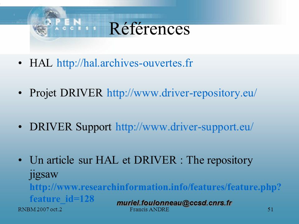 RNBM 2007 oct.2Francis ANDRE51 Références HAL http://hal.archives-ouvertes.fr Projet DRIVER http://www.driver-repository.eu/ DRIVER Support http://www