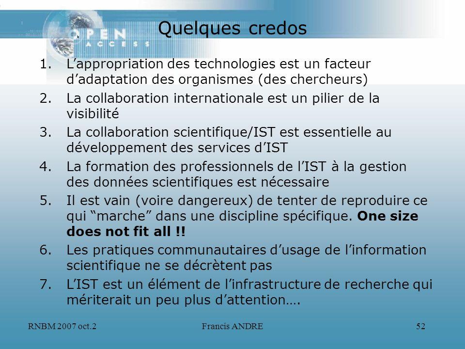 RNBM 2007 oct.2Francis ANDRE52 Quelques credos 1.Lappropriation des technologies est un facteur dadaptation des organismes (des chercheurs) 2.La colla