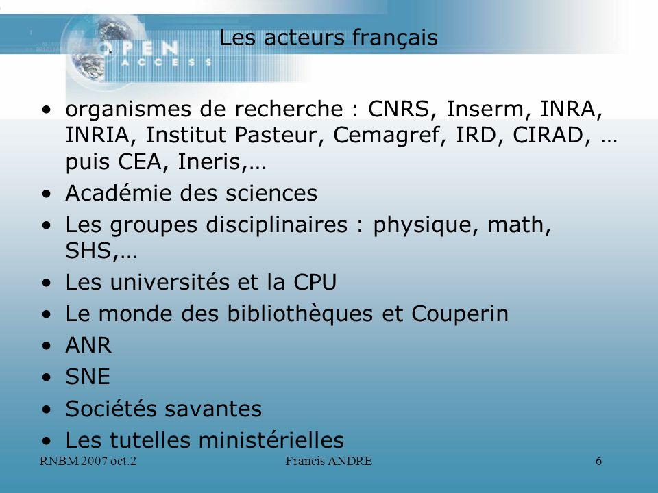 RNBM 2007 oct.2Francis ANDRE6 Les acteurs français organismes de recherche : CNRS, Inserm, INRA, INRIA, Institut Pasteur, Cemagref, IRD, CIRAD, … puis