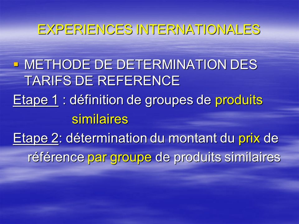 EXPERIENCES INTERNATIONALES METHODE DE DETERMINATION DES TARIFS DE REFERENCE METHODE DE DETERMINATION DES TARIFS DE REFERENCE Etape 1 : définition de