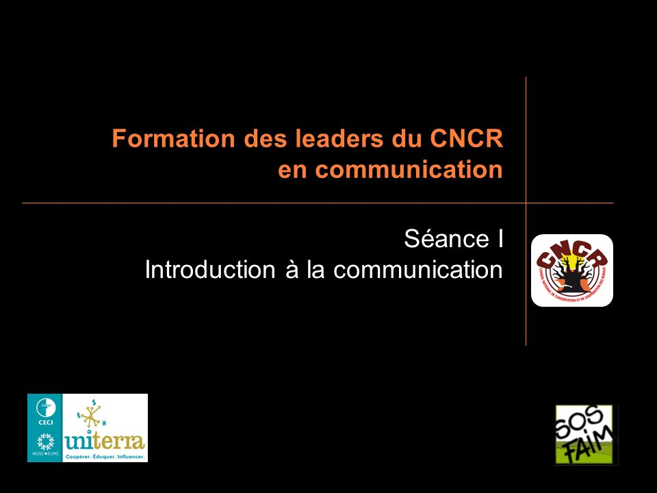 Formation des leaders du CNCR en communication Séance I Introduction à la communication