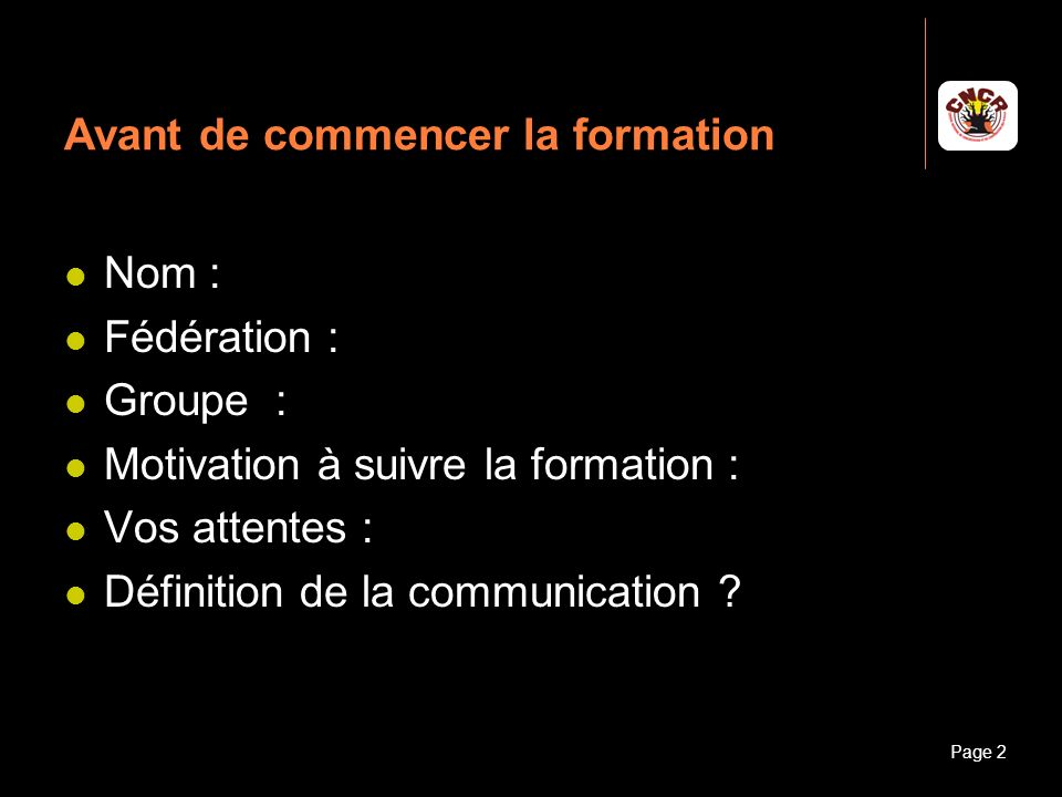 Janvier 2010Introduction à la communicationPage 2 Avant de commencer la formation Nom : Fédération : Groupe : Motivation à suivre la formation : Vos a