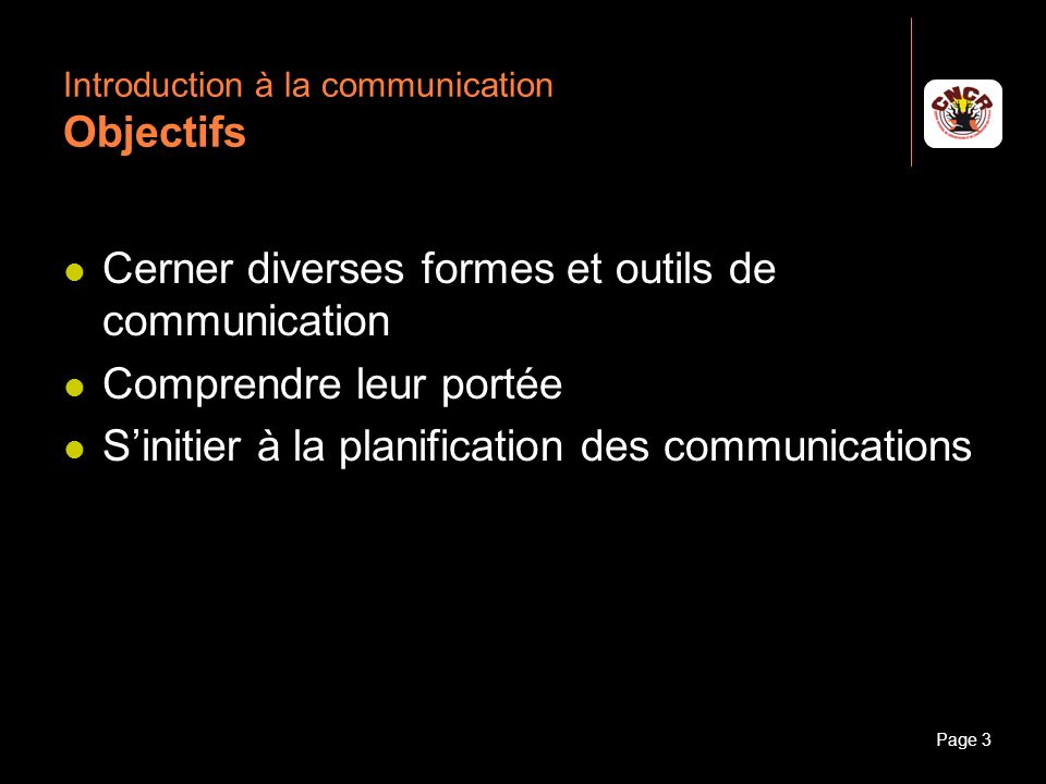 Janvier 2010Introduction à la communicationPage 3 Introduction à la communication Objectifs Cerner diverses formes et outils de communication Comprend