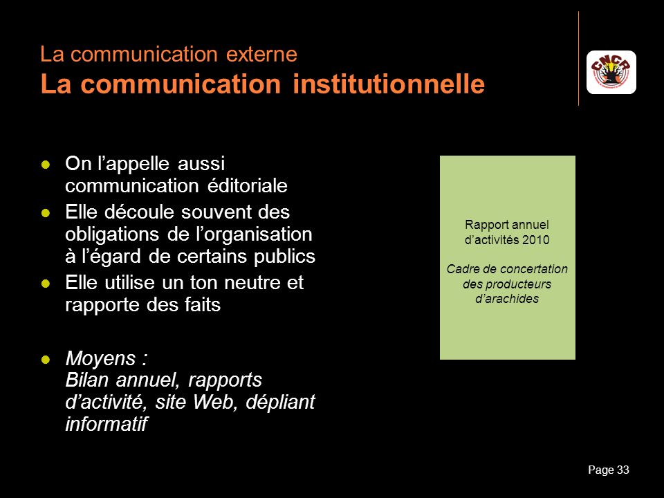 Janvier 2010Introduction à la communicationPage 33 La communication externe La communication institutionnelle On lappelle aussi communication éditoria