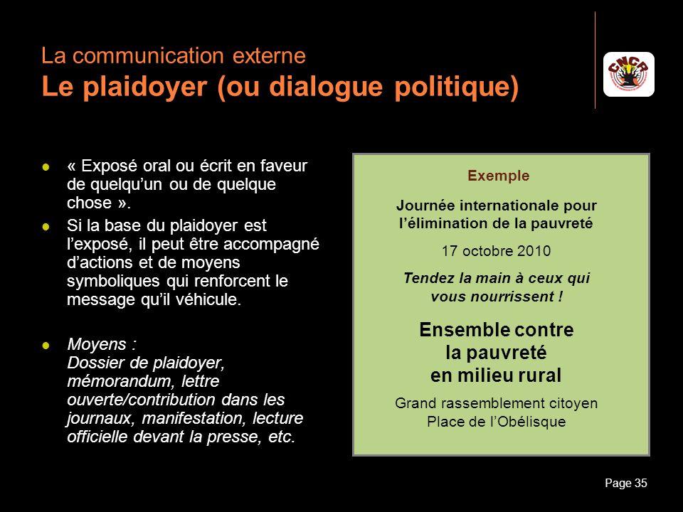 Janvier 2010Introduction à la communicationPage 35 La communication externe Le plaidoyer (ou dialogue politique) « Exposé oral ou écrit en faveur de q