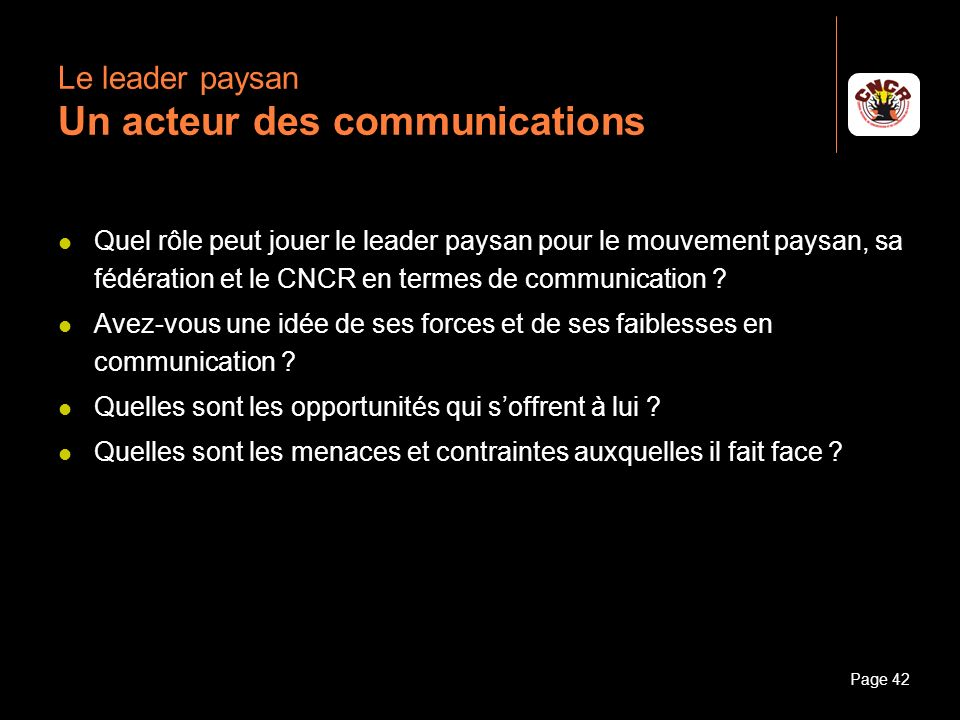 Janvier 2010Introduction à la communicationPage 42 Le leader paysan Un acteur des communications Quel rôle peut jouer le leader paysan pour le mouveme