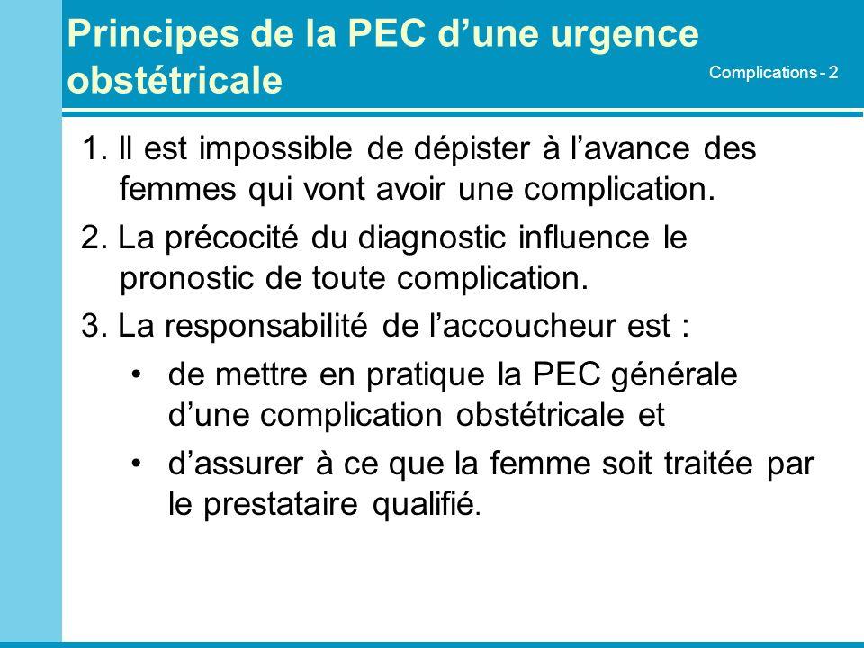 Principes de la PEC dune urgence obstétricale 1. Il est impossible de dépister à lavance des femmes qui vont avoir une complication. 2. La précocité d