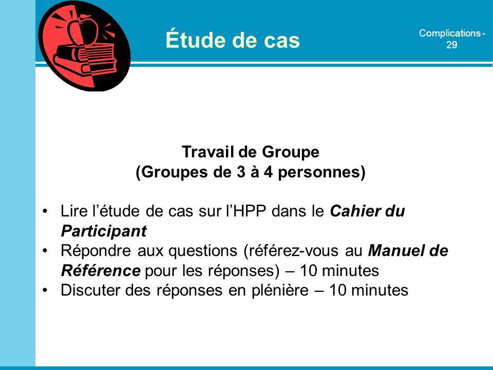 Étude de cas Travail de Groupe (Groupes de 3 à 4 personnes) Lire létude de cas sur lHPP dans le Cahier du Participant Répondre aux questions (référez-