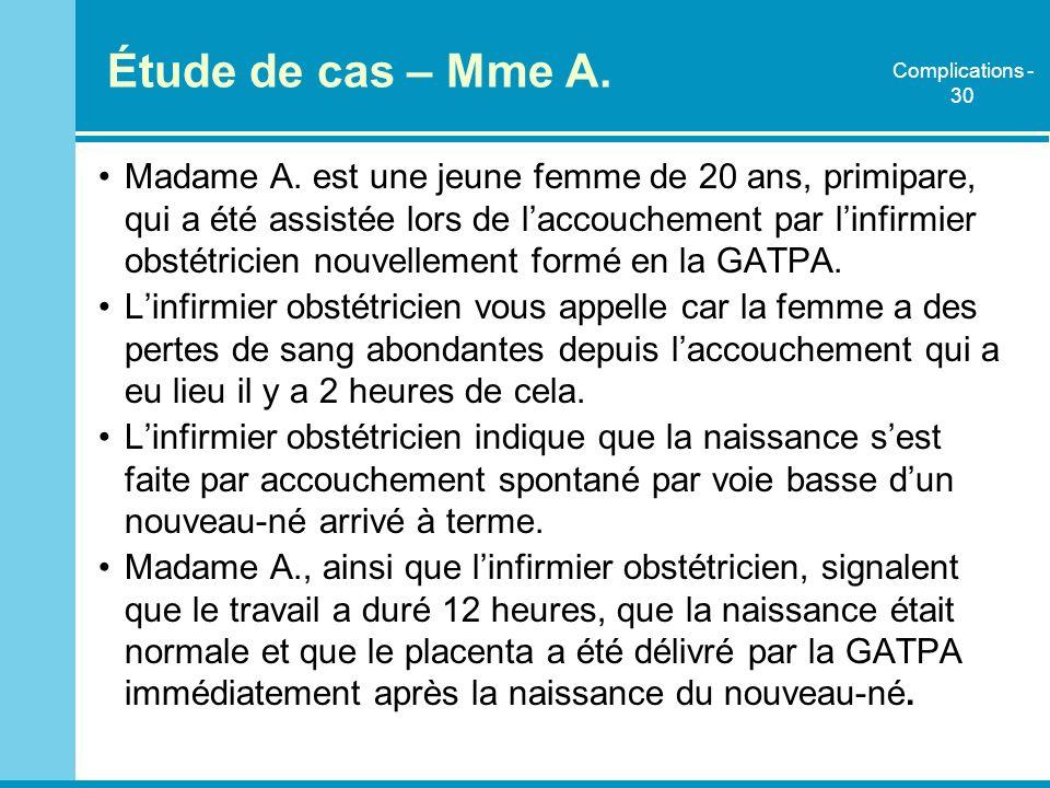 Étude de cas – Mme A. Madame A. est une jeune femme de 20 ans, primipare, qui a été assistée lors de laccouchement par linfirmier obstétricien nouvell
