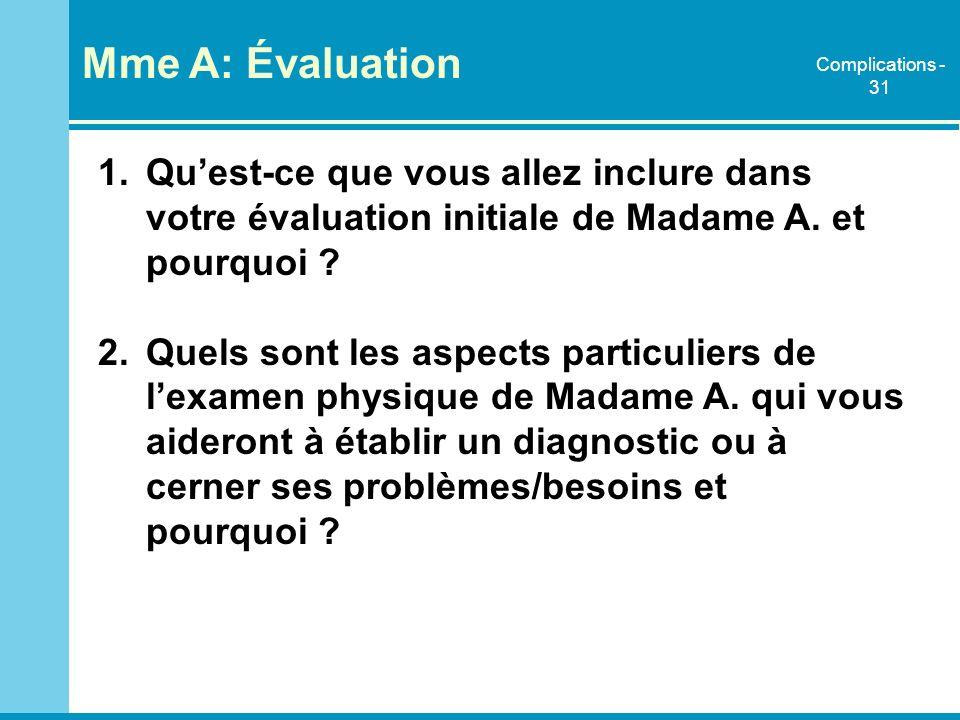 1.Quest-ce que vous allez inclure dans votre évaluation initiale de Madame A. et pourquoi ? 2.Quels sont les aspects particuliers de lexamen physique