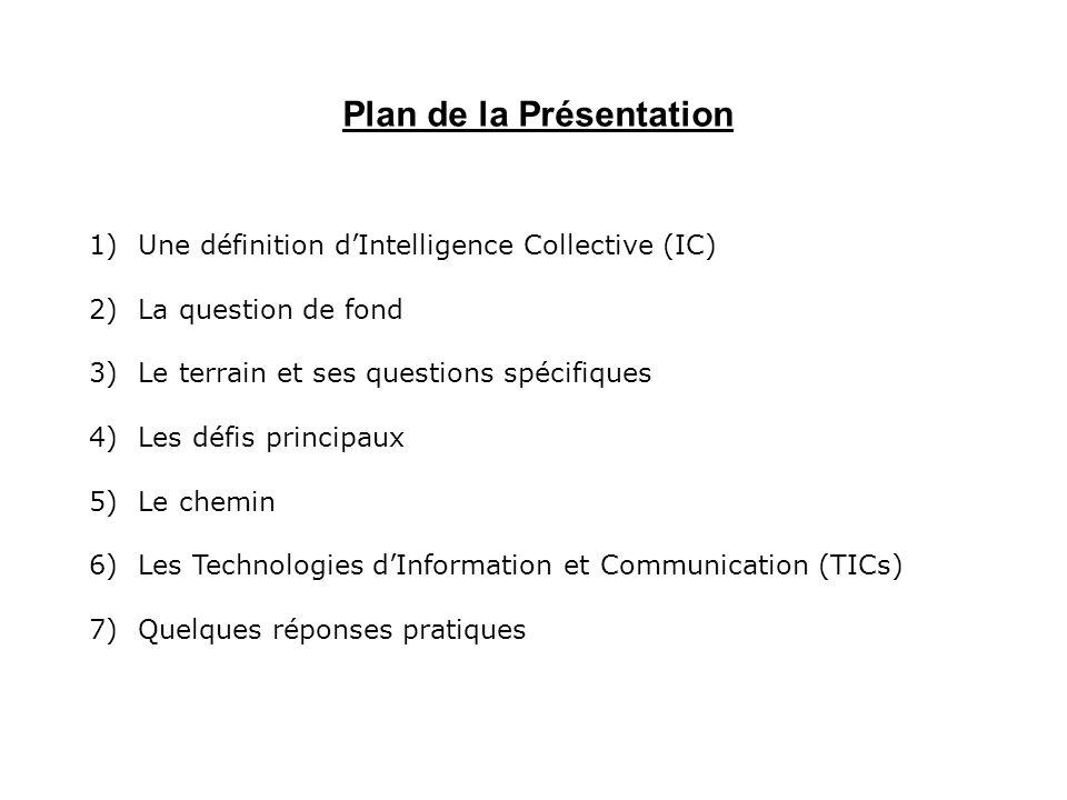 1) Une définition dIntelligence Collective (IC) 2) La question de fond 3) Le terrain et ses questions spécifiques 4) Les défis principaux 5) Le chemin