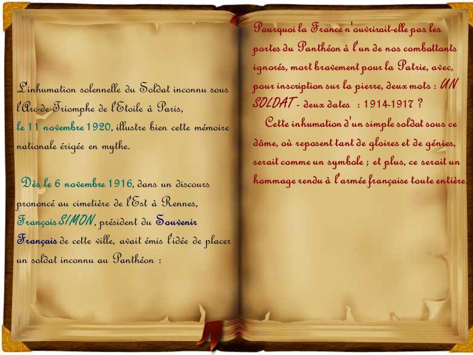 L inhumation solennelle du Soldat inconnu sous l Arc-de-Triomphe de l Etoile à Paris, le 11 novembre 1920, illustre bien cette mémoire nationale érigée en mythe.