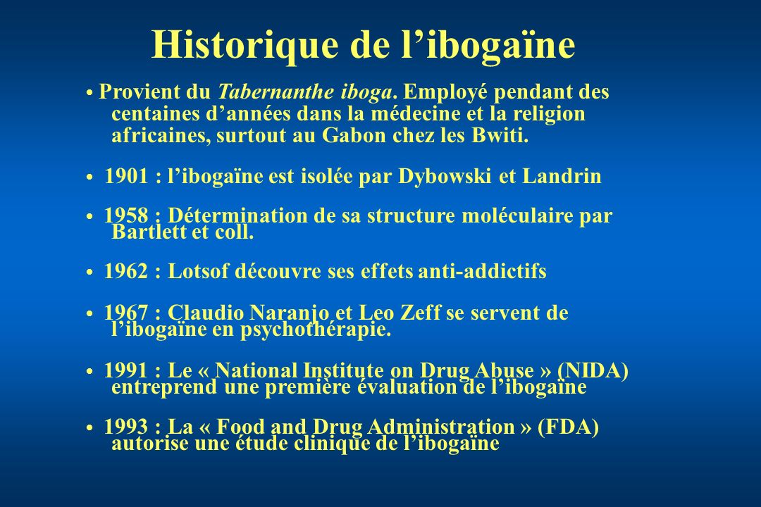 Provient du Tabernanthe iboga. Employé pendant des centaines dannées dans la médecine et la religion africaines, surtout au Gabon chez les Bwiti. 1901