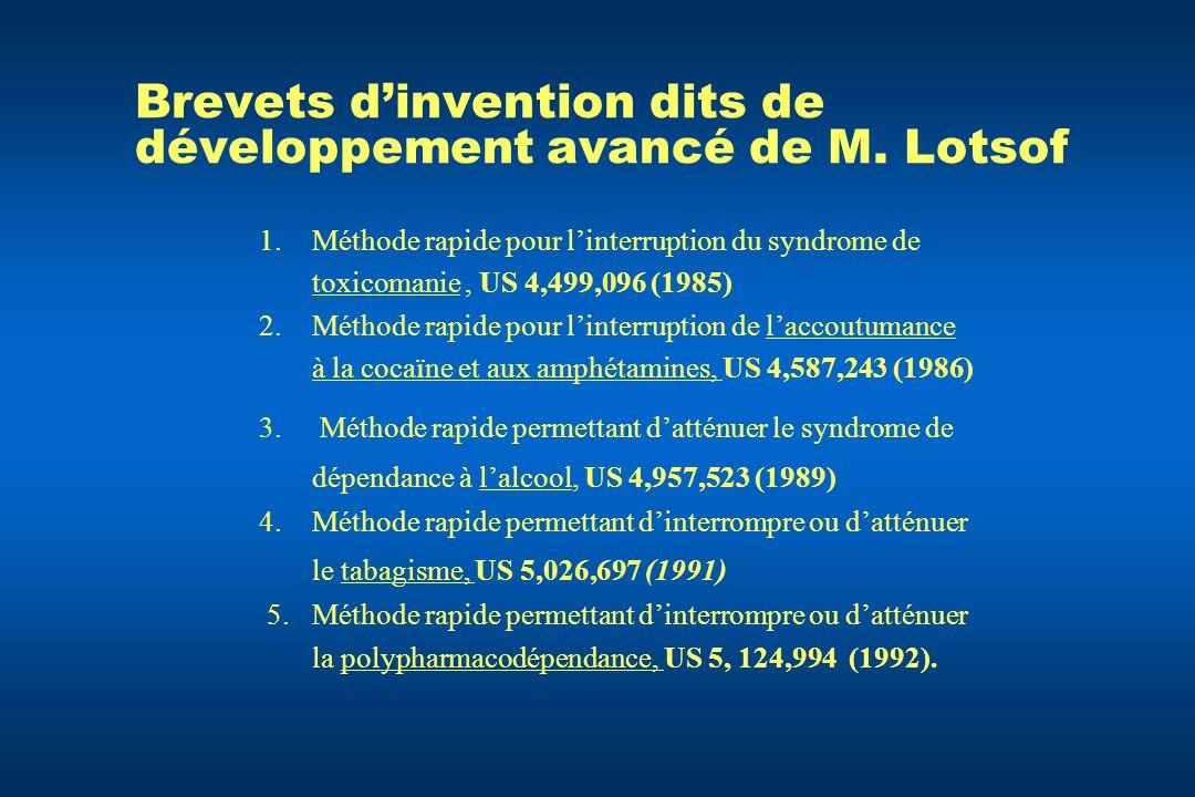 Brevets dinvention dits de développement avancé de M. Lotsof 1.Méthode rapide pour linterruption du syndrome de toxicomanie, US 4,499,096 (1985) 2.Mét