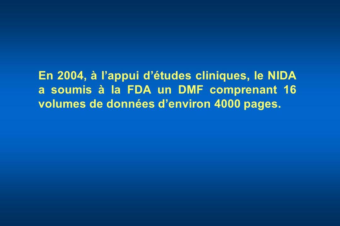 En 2004, à lappui détudes cliniques, le NIDA a soumis à la FDA un DMF comprenant 16 volumes de données denviron 4000 pages.