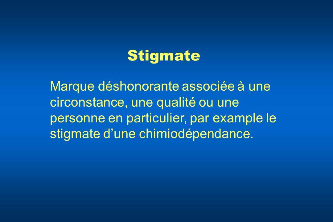 Stigmate Marque déshonorante associée à une circonstance, une qualité ou une personne en particulier, par example le stigmate dune chimiodépendance.