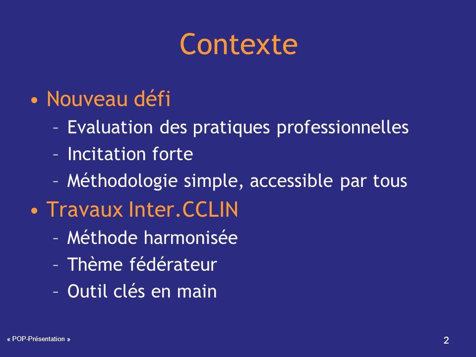 « POP-Présentation » 2 Contexte Nouveau défi –Evaluation des pratiques professionnelles –Incitation forte –Méthodologie simple, accessible par tous Tr