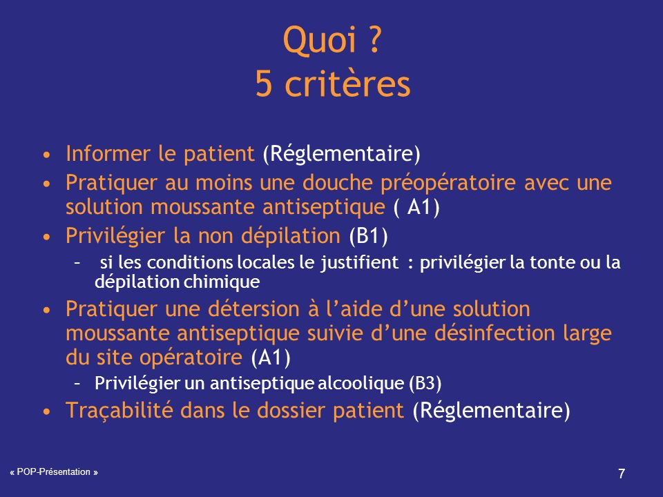 « POP-Présentation » 7 Quoi ? 5 critères Informer le patient (Réglementaire) Pratiquer au moins une douche préopératoire avec une solution moussante a