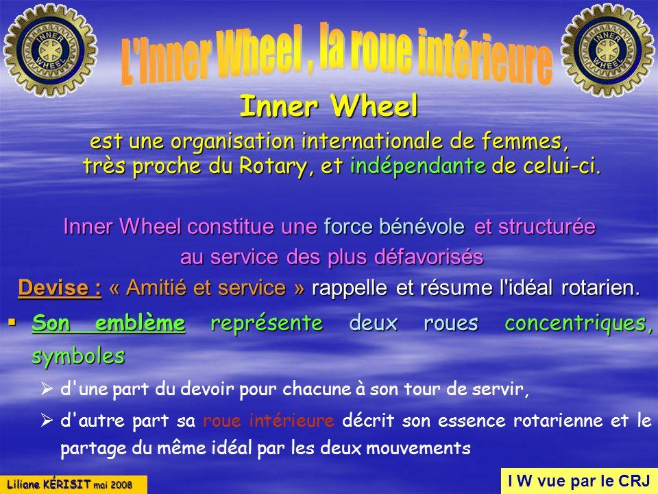 Liliane KÉRISIT mai 2008 Inner Wheel est une organisation internationale de femmes, très proche du Rotary, et indépendante de celui-ci. Inner Wheel co