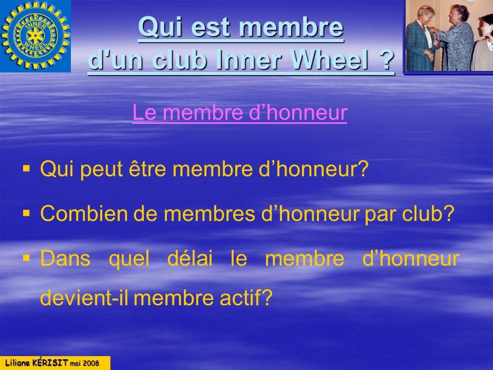 Liliane KÉRISIT mai 2008 Qui est membre d'un club Inner Wheel ? Le membre dhonneur Qui peut être membre dhonneur? Combien de membres dhonneur par club