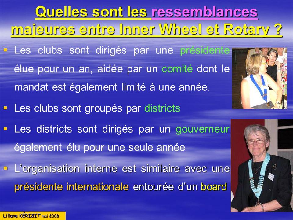 Liliane KÉRISIT mai 2008 Quelles sont les ressemblances majeures entre Inner Wheel et Rotary ? Les clubs sont dirigés par une présidente élue pour un