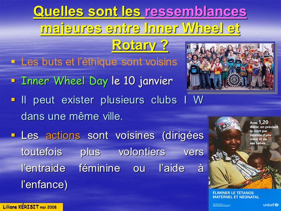 Liliane KÉRISIT mai 2008 Quelles sont les ressemblances majeures entre Inner Wheel et Rotary ? Les buts et léthique sont voisins Inner Wheel Day le 10