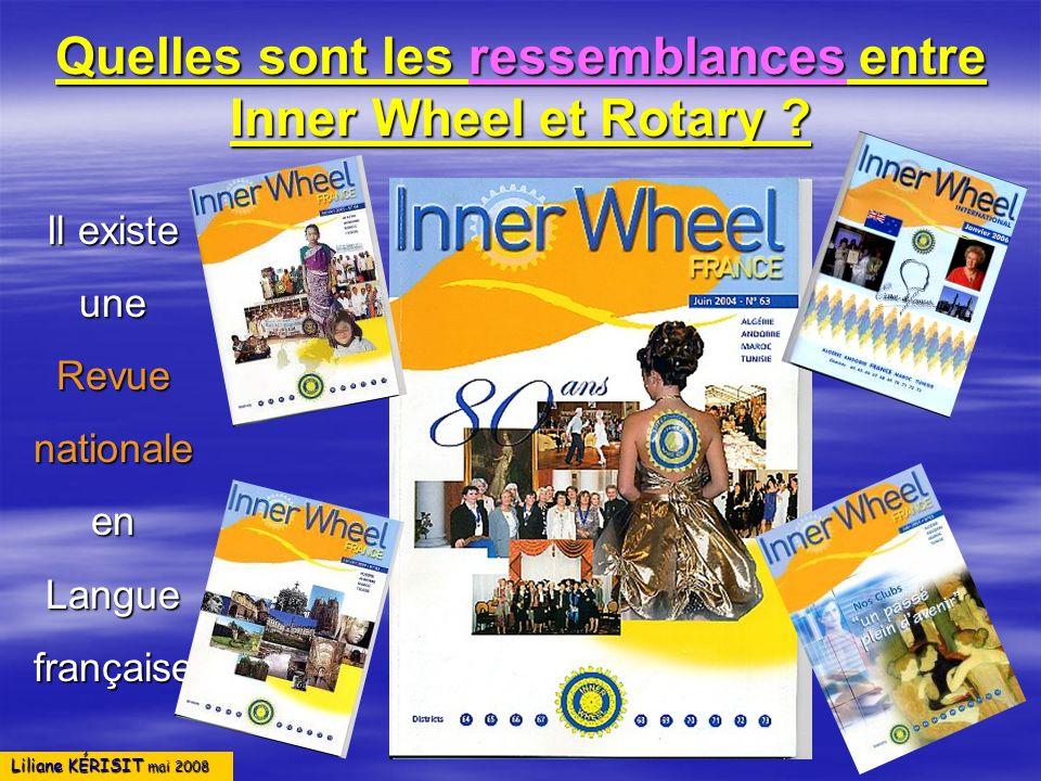 Liliane KÉRISIT mai 2008 Quelles sont les ressemblances entre Inner Wheel et Rotary ? Il existe uneRevuenationaleenLanguefrançaise