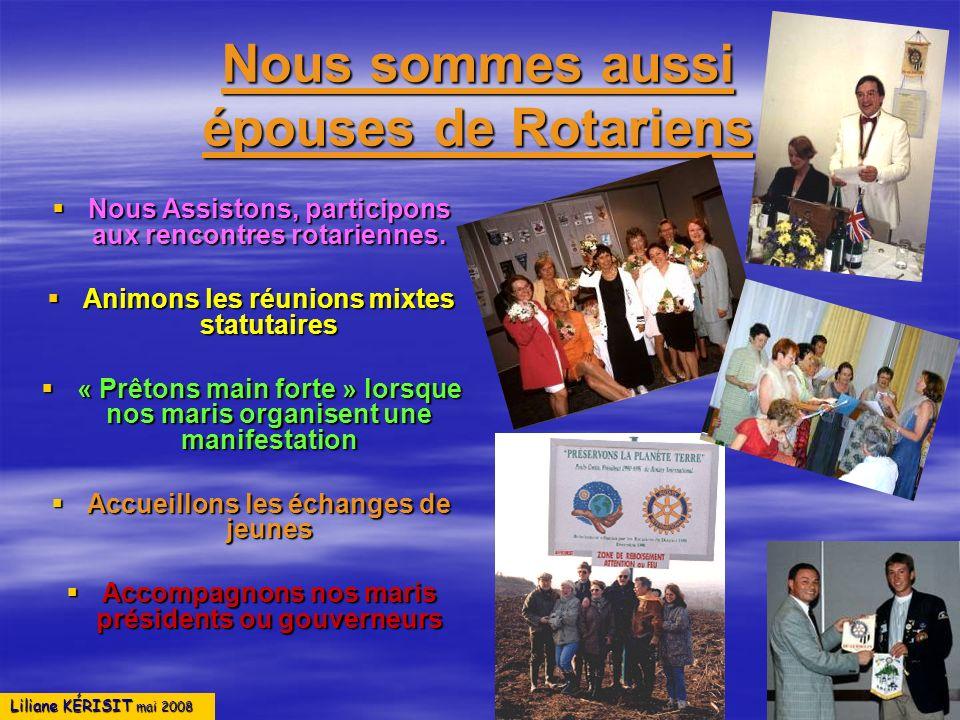 Liliane KÉRISIT mai 2008 Nous sommes aussi épouses de Rotariens Nous Assistons, participons aux rencontres rotariennes. Nous Assistons, participons au