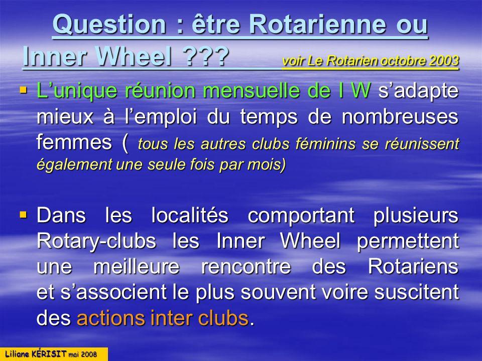 Liliane KÉRISIT mai 2008 Question : être Rotarienne ou Inner Wheel ??? voir Le Rotarien octobre 2003 Lunique réunion mensuelle de I W sadapte mieux à