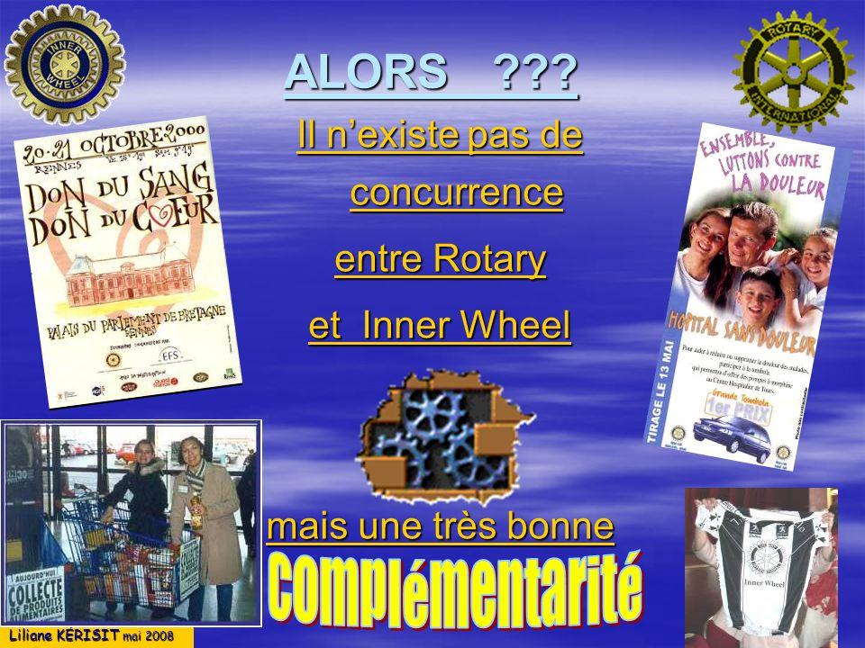 Liliane KÉRISIT mai 2008 ALORS ??? Il nexiste pas de concurrence entre Rotary et Inner Wheel mais une très bonne