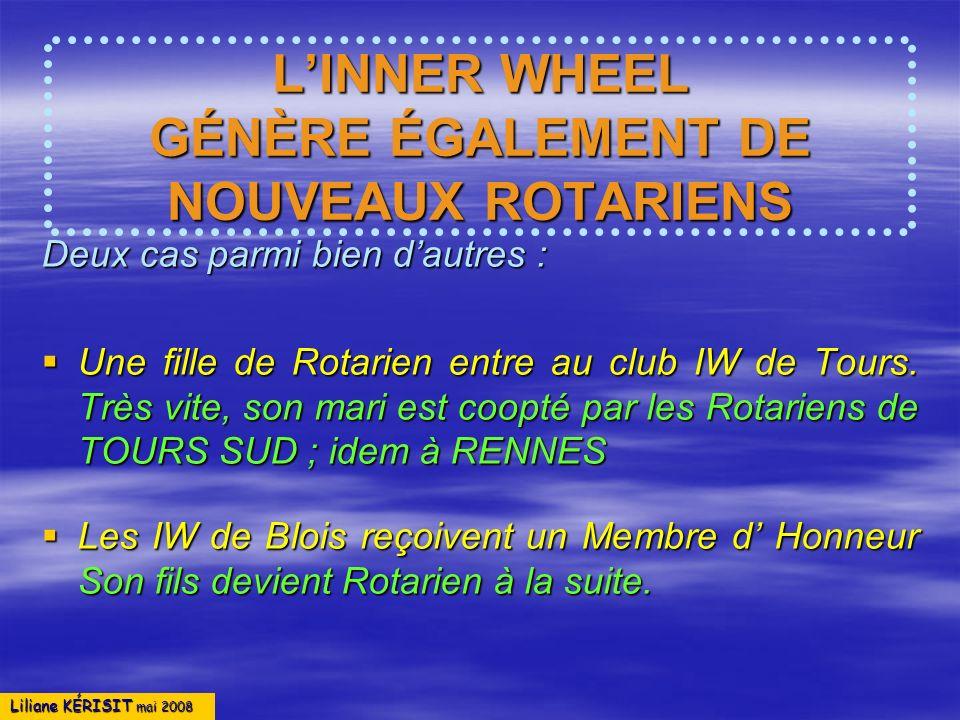Liliane KÉRISIT mai 2008 LINNER WHEEL GÉNÈRE ÉGALEMENT DE NOUVEAUX ROTARIENS Deux cas parmi bien dautres : Une fille de Rotarien entre au club IW de T