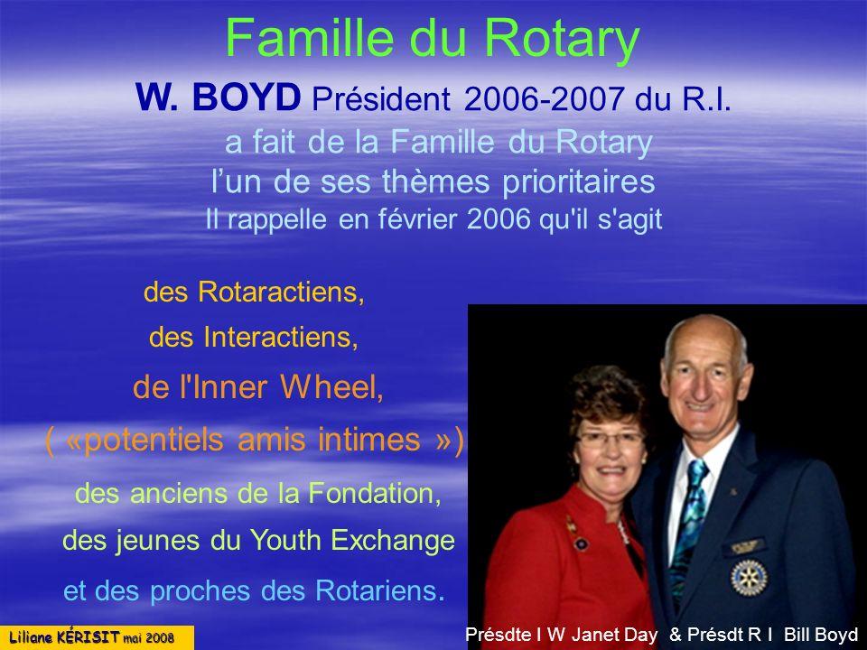 Liliane KÉRISIT mai 2008 W. BOYD Président 2006-2007 du R.I. a fait de la Famille du Rotary lun de ses thèmes prioritaires Il rappelle en février 2006