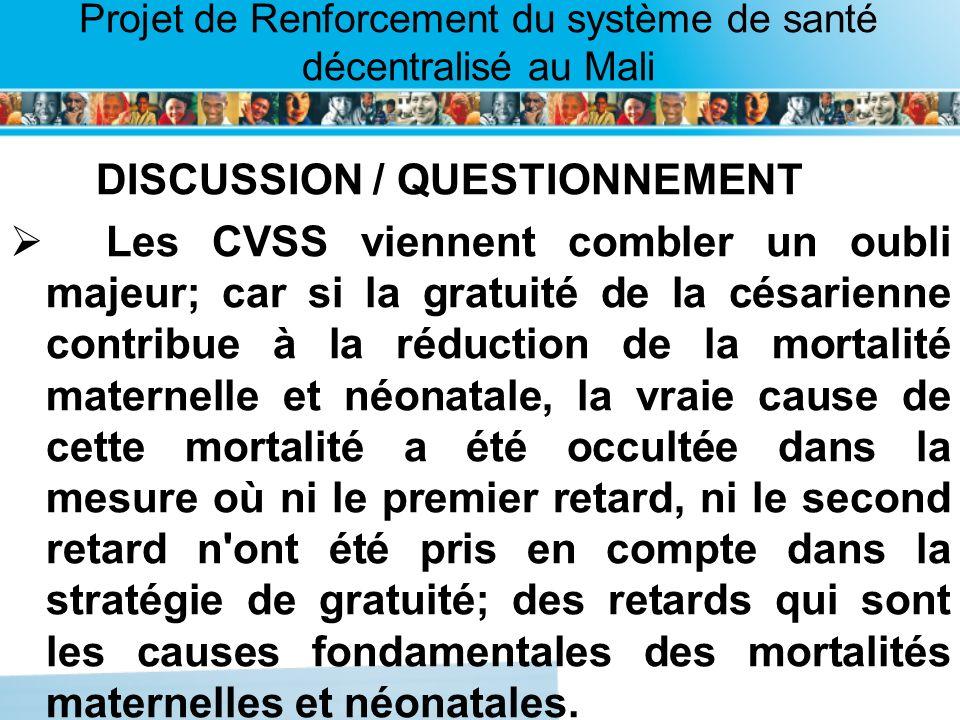 Page intérieure Projet de Renforcement du système de santé décentralisé au Mali DISCUSSION / QUESTIONNEMENT Les CVSS viennent combler un oubli majeur;