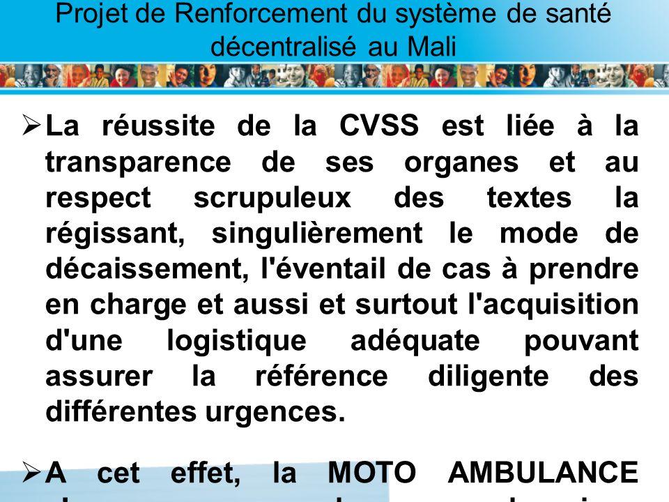 Page intérieure Projet de Renforcement du système de santé décentralisé au Mali La réussite de la CVSS est liée à la transparence de ses organes et au