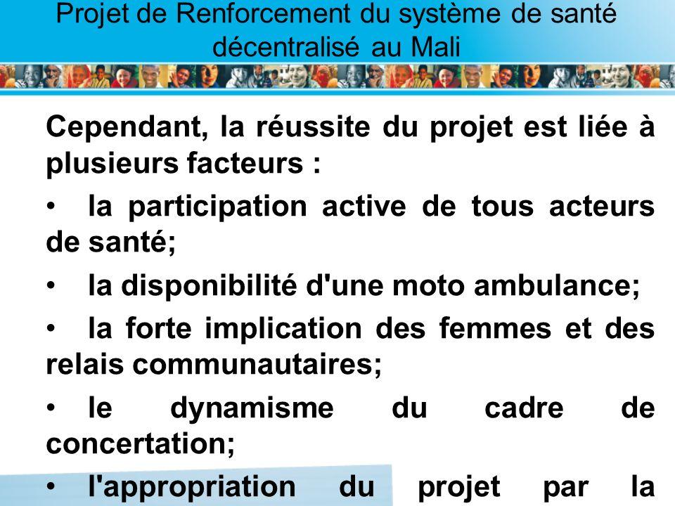 Page intérieure Projet de Renforcement du système de santé décentralisé au Mali Cependant, la réussite du projet est liée à plusieurs facteurs : la pa