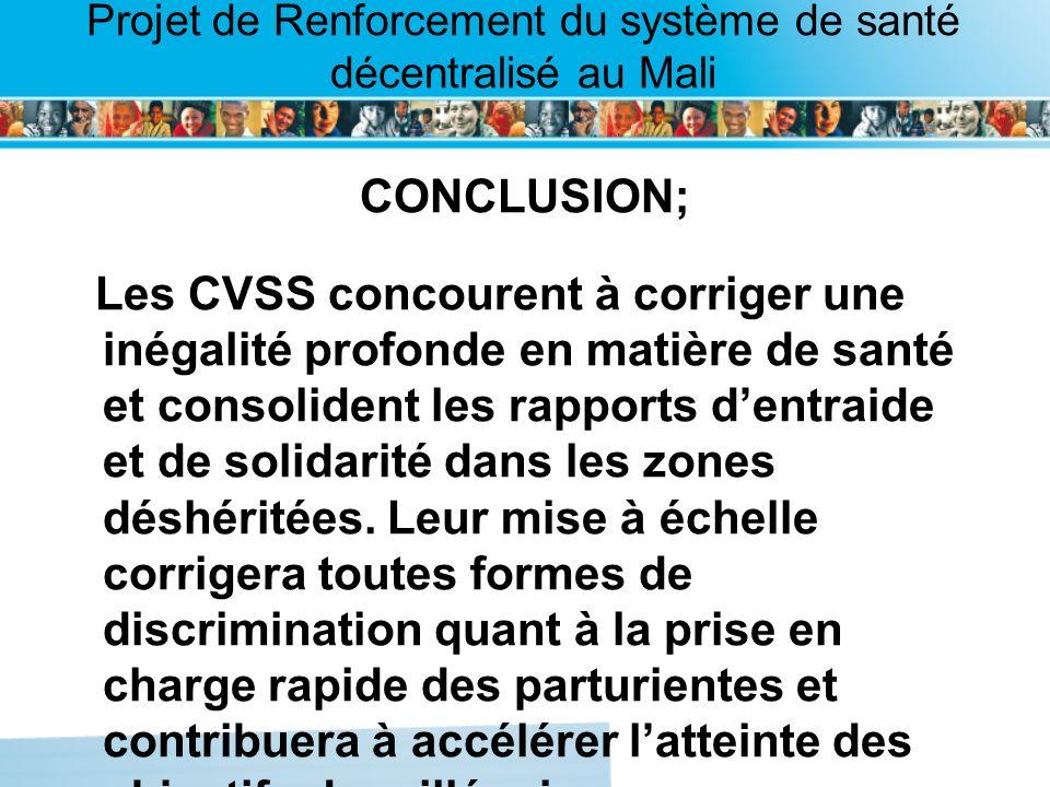 Page intérieure Projet de Renforcement du système de santé décentralisé au Mali CONCLUSION; Les CVSS concourent à corriger une inégalité profonde en m