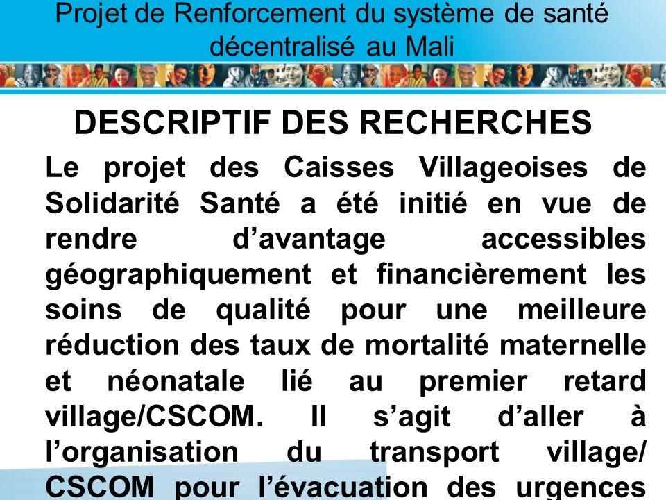 Page intérieure Projet de Renforcement du système de santé décentralisé au Mali DESCRIPTIF DES RECHERCHES Le projet des Caisses Villageoises de Solida